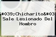 &#039;<b>Chicharito</b>&#039; Sale Lesionado Del Hombro