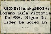 &#039;Chucky&#039; Lozano Guía Victoria De <b>PSV</b>, Sigue De Líder De Goleo En ...
