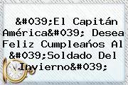 &#039;El <b>Capitán América</b>&#039; Desea Feliz Cumpleaños Al &#039;Soldado Del Invierno&#039;