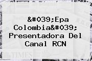 &#039;<b>Epa Colombia</b>&#039; Presentadora Del Canal RCN