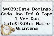 'Este Domingo, Cada Uno Irá A Tope A Ver Que Sale': <b>Nairo Quintana</b>