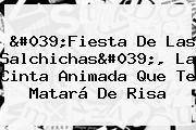 &#039;<b>Fiesta De Las Salchichas</b>&#039;, La Cinta Animada Que Te Matará De Risa