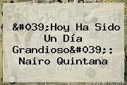&#039;Hoy Ha Sido Un Día Grandioso&#039;: <b>Nairo Quintana</b>