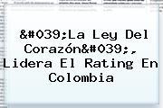 '<b>La Ley Del Corazón</b>', Lidera El Rating En Colombia