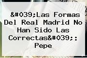 'Las Formas Del Real Madrid No Han Sido Las Correctas': <b>Pepe</b>
