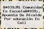 &#039;Mi Comunidad Es Escuela&#039;, Apuesta De Alcalde Por <b>educación</b> En Cali