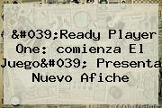 &#039;<b>Ready Player One</b>: <b>comienza El Juego</b>&#039; Presenta Nuevo Afiche