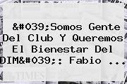 'Somos Gente Del Club Y Queremos El Bienestar Del DIM': <b>Fabio</b> ...