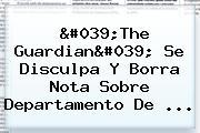 'The Guardian' Se Disculpa Y Borra Nota Sobre Departamento De ...