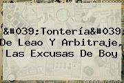 'Tontería' De Leao Y Arbitraje, Las Excusas De Boy