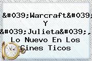 &#039;<b>Warcraft</b>&#039; Y &#039;Julieta&#039;, Lo Nuevo En Los Cines Ticos