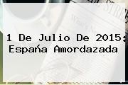 1 De Julio De 2015: España Amordazada