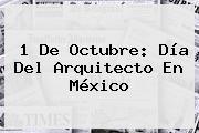 1 De Octubre: <b>Día Del Arquitecto</b> En México
