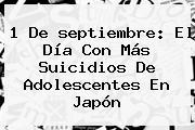 1 De <b>septiembre</b>: El Día Con Más Suicidios De Adolescentes En Japón