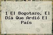 1 El <b>Bogotazo</b>, El Día Que Ardió El País