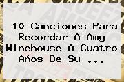 10 Canciones Para Recordar A <b>Amy Winehouse</b> A Cuatro Años De Su <b>...</b>