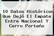 10 Datos Históricos Que Dejó El Empate Entre <b>Nacional</b> Y Cerro Porteño