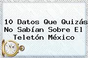 10 Datos Que Quizás No Sabían Sobre El <b>Teletón</b> México