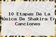 10 Etapas De La Música De <b>Shakira</b> En Canciones
