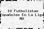 10 Futbolistas Españoles En La <b>Liga MX</b>