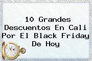 10 Grandes Descuentos En Cali Por El <b>Black Friday</b> De Hoy