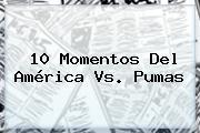10 Momentos Del <b>América Vs. Pumas</b>