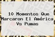 10 Momentos Que Marcaron El <b>América Vs Pumas</b>