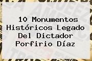 10 Monumentos Históricos Legado Del Dictador <b>Porfirio Díaz</b>