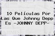 10 Películas Por Las Que <b>Johnny Depp</b> Es ?<b>JOHNNY DEPP</b>?