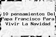 10 <b>pensamientos</b> Del Papa Francisco Para Vivir La <b>Navidad</b>