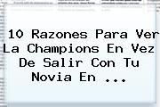 10 Razones Para Ver La <b>Champions</b> En Vez De Salir Con Tu Novia En ...