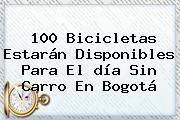 100 Bicicletas Estarán Disponibles Para El <b>día Sin Carro</b> En Bogotá