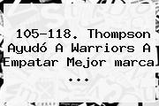 105-118. Thompson Ayudó A Warriors A Empatar Mejor <b>marca</b> <b>...</b>