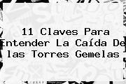 11 Claves Para Entender La Caída De <b>las Torres Gemelas</b>