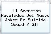 11 Secretos Revelados Del Nuevo Joker En <b>Suicide Squad</b> / GIF