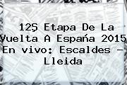 12ª Etapa De La <b>Vuelta A España</b> 2015 En <b>vivo</b>: Escaldes - Lleida