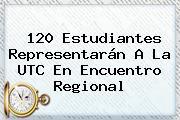 120 Estudiantes Representarán A La <b>UTC</b> En Encuentro Regional