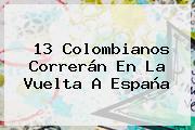 13 Colombianos Correrán En La <b>Vuelta A España</b>
