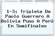 1-3: Triplete De Paolo Guerrero A <b>Bolivia</b> Puso A <b>Perú</b> En Semifinales