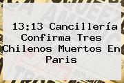 13:13 Cancillería Confirma Tres Chilenos Muertos En <b>Paris</b>