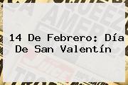 14 De Febrero: <b>Día De San Valentín</b>