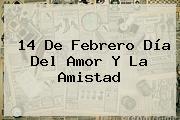 <b>14 De Febrero Día Del Amor Y La Amistad</b>
