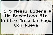 1-5 Messi Lidera A Un <b>Barcelona</b> Sin Brillo Ante Un Rayo Con Nueve