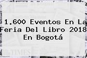 1.600 Eventos En La <b>Feria Del Libro 2018</b> En Bogotá