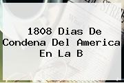1808 Dias De Condena Del <b>America</b> En La B