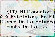 (1T) <b>Millonarios</b> 0-0 Patriotas, En El Cierre De La Primera Fecha De La <b>...</b>