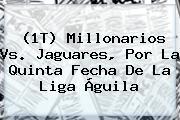 (1T) <b>Millonarios</b> Vs. Jaguares, Por La Quinta Fecha De La Liga Águila