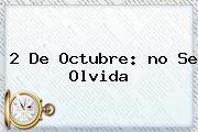 <b>2 De Octubre</b>: <b>no Se Olvida</b>