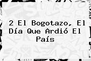 2 El <b>Bogotazo</b>, El Día Que Ardió El País