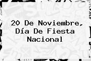 <b>20 De Noviembre</b>, Día De Fiesta Nacional